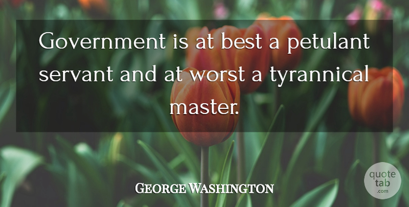 George Washington Quote About Gun, Government, Masters: Government Is At Best A...