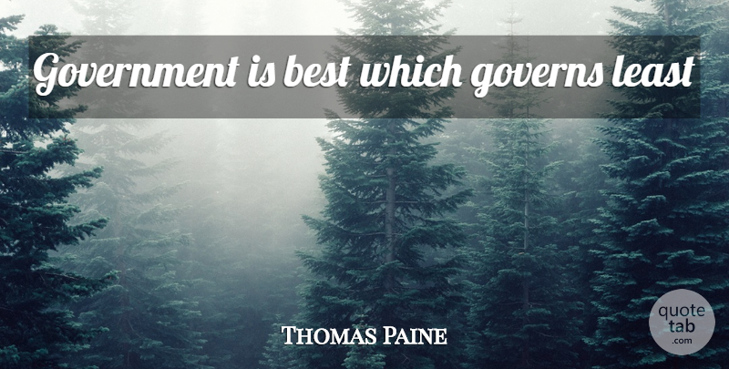 Thomas Paine Quote About Democracies Have, Government, Libertarian Party: Government Is Best Which Governs...