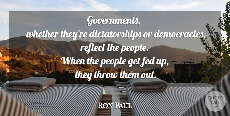 Ron Paul Quote About Government, People, Democracy: Governments Whether Theyre Dictatorships Or...