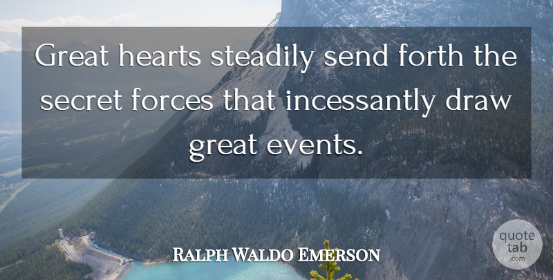 Ralph Waldo Emerson Quote About Positive, Heart, Law Of Attraction: Great Hearts Steadily Send Forth...