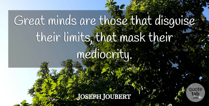 Joseph Joubert Quote About Disguise, Great, Mask, Minds: Great Minds Are Those That...