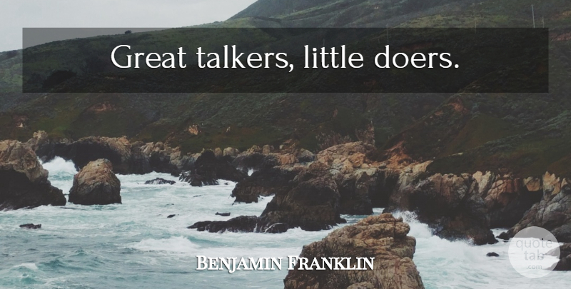 Benjamin Franklin Quote About Doers, Littles, Talkers: Great Talkers Little Doers...