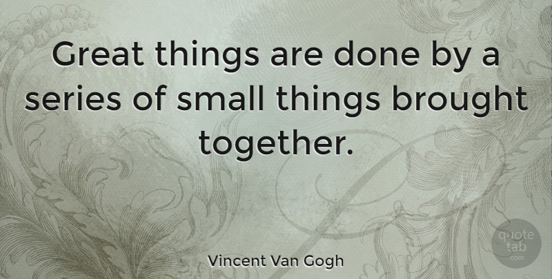 Vincent Van Gogh Quote About Inspirational, Motivational, Perseverance: Great Things Are Done By...