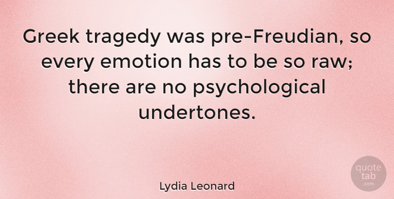 Lydia Leonard Quote About undefined: Greek Tragedy Was Pre Freudian...