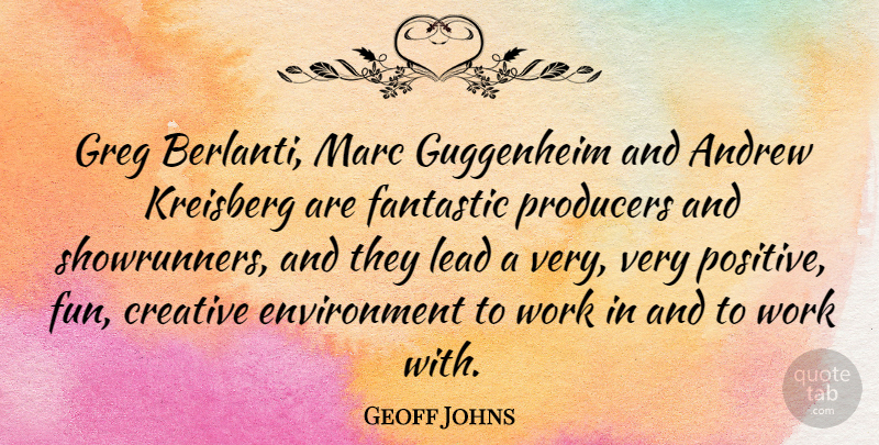 Geoff Johns Quote About Andrew, Creative, Environment, Fantastic, Lead: Greg Berlanti Marc Guggenheim And...
