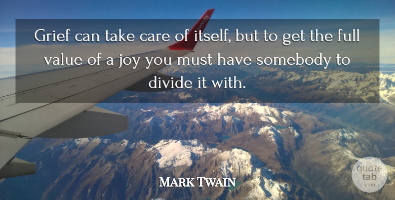 Mark Twain Quote About American Author, Care, Divide, Full, Grief: Grief Can Take Care Of...