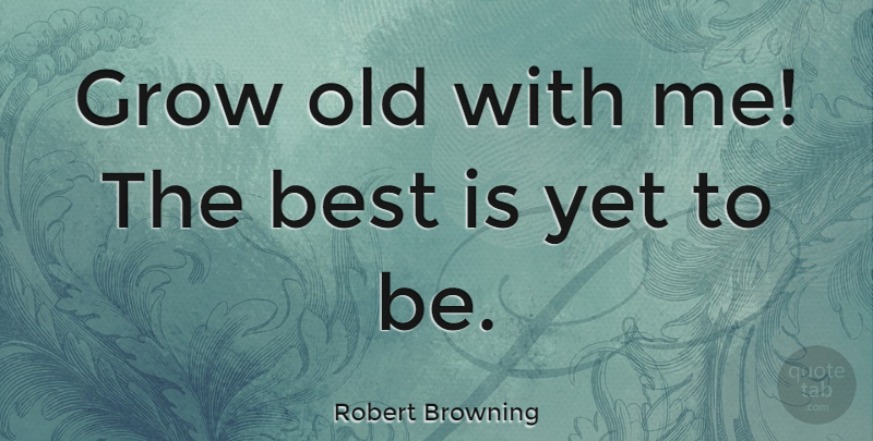 Robert Browning Quote About Love, Anniversary, Valentines Day: Grow Old With Me The...