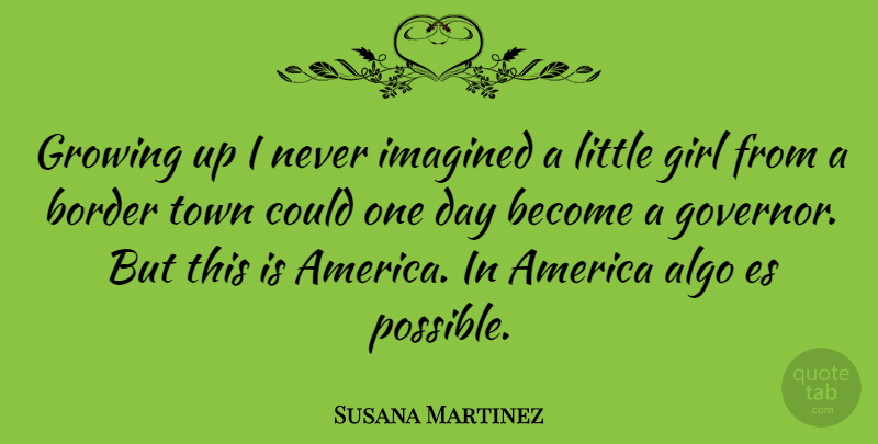 Susana Martinez: Growing up I never imagined a little girl ...