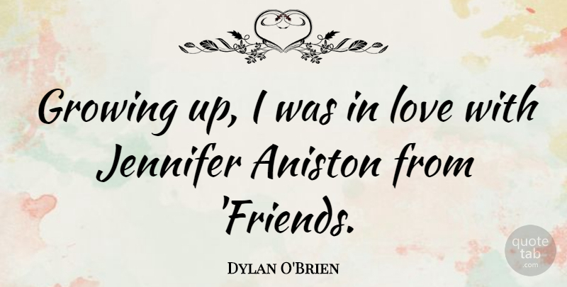 Dylan O\'Brien: Growing up, I was in love with Jennifer ...