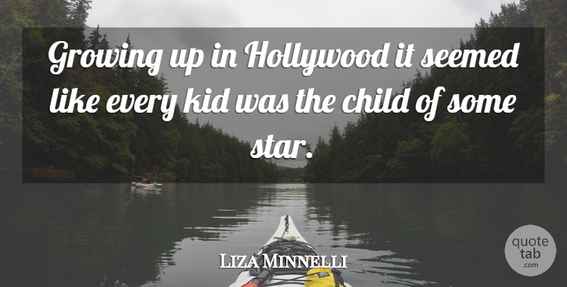 Liza Minnelli: Growing up in Hollywood it seemed like every