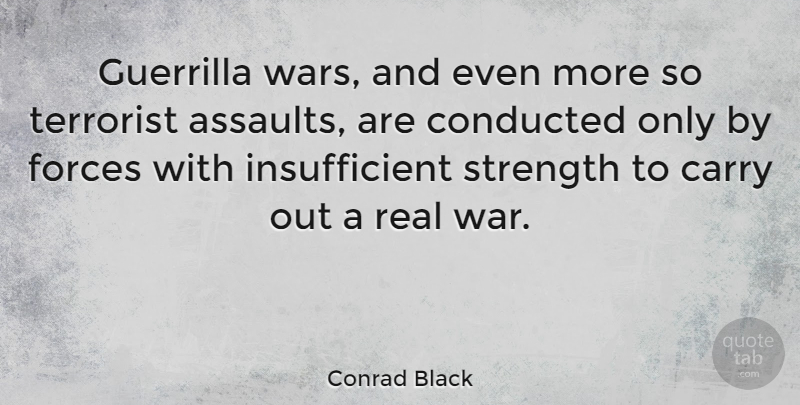 Conrad Black Quote About Real, War, Assault: Guerrilla Wars And Even More...
