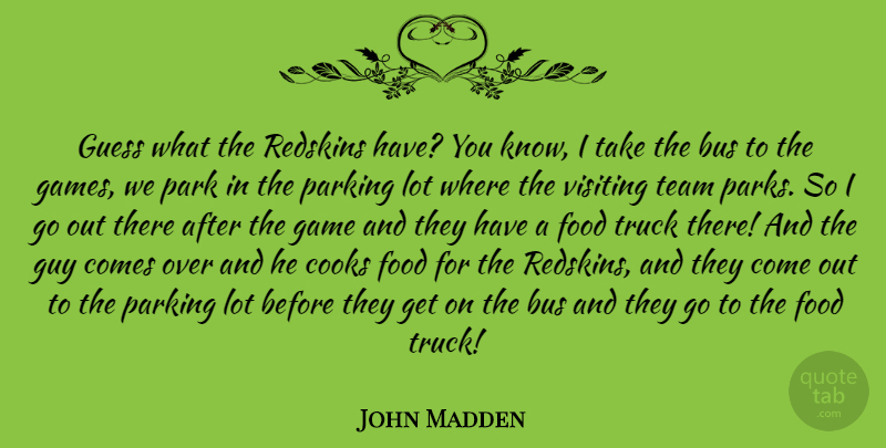 John Madden Quote About Bus, Cooks, Food, Game, Guess: Guess What The Redskins Have...