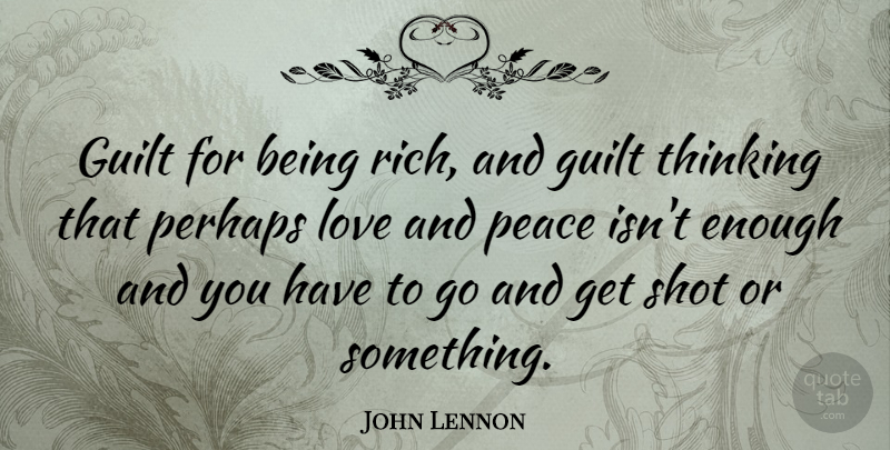 John Lennon Quote About Love, Motivational, Peace: Guilt For Being Rich And...