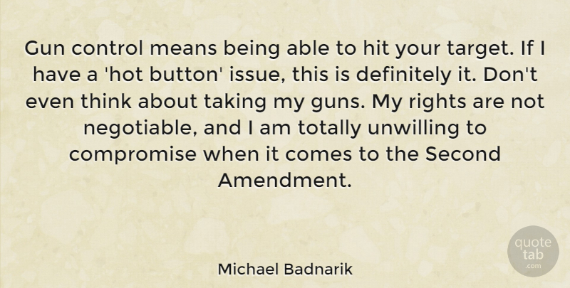 Michael Badnarik Quote About Mean, Gun, Thinking: Gun Control Means Being Able...