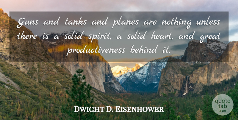 Dwight D. Eisenhower Quote About War, Heart, Gun: Guns And Tanks And Planes...