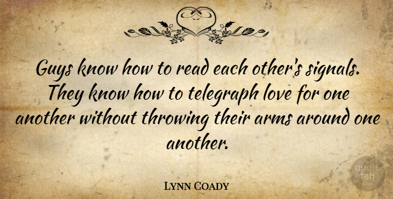 Lynn Coady Quote About Arms, Love, Throwing: Guys Know How To Read...