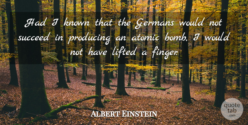 Albert Einstein Quote About Succeed, Bombs, Atomic Bomb: Had I Known That The...