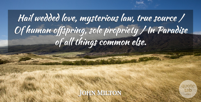 John Milton Quote About Common, Hail, Human, Law, Mysterious: Hail Wedded Love Mysterious Law...