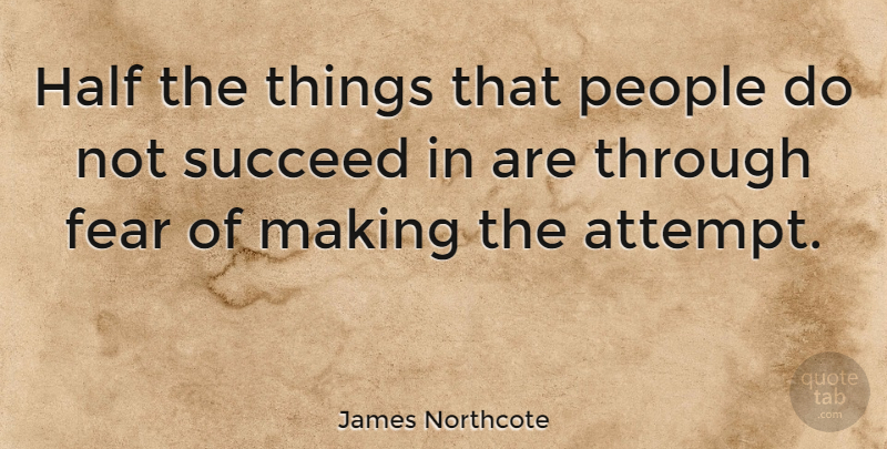 James Northcote Quote About Fear, People: Half The Things That People...