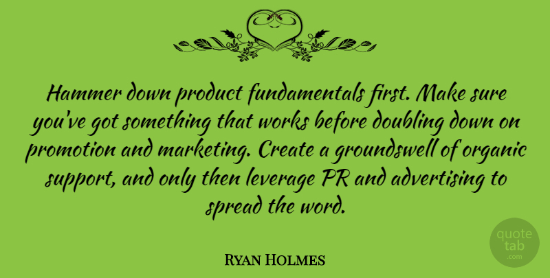 Ryan Holmes Quote About Advertising, Doubling, Hammer, Leverage, Organic: Hammer Down Product Fundamentals First...