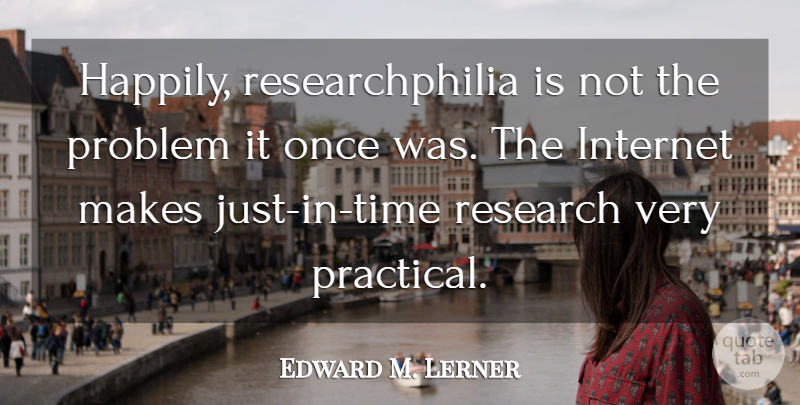 Edward M. Lerner Quote About undefined: Happily Researchphilia Is Not The...
