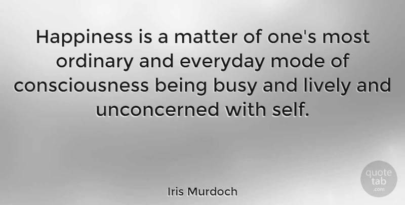 Iris Murdoch Happiness Is A Matter Of Ones Most Ordinary And