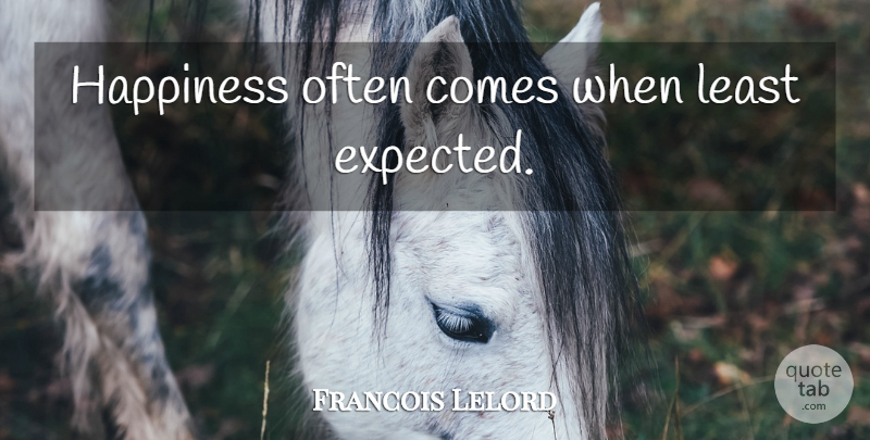 Francois Lelord Quote About Searching For Happiness, Hector, Expected: Happiness Often Comes When Least...