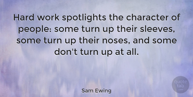 Sam Ewing Quote About Motivational, Success, Attitude: Hard Work Spotlights The Character...