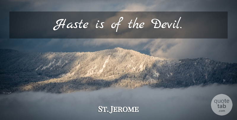 St. Jerome Quote About Catholic, Devil, Haste: Haste Is Of The Devil...