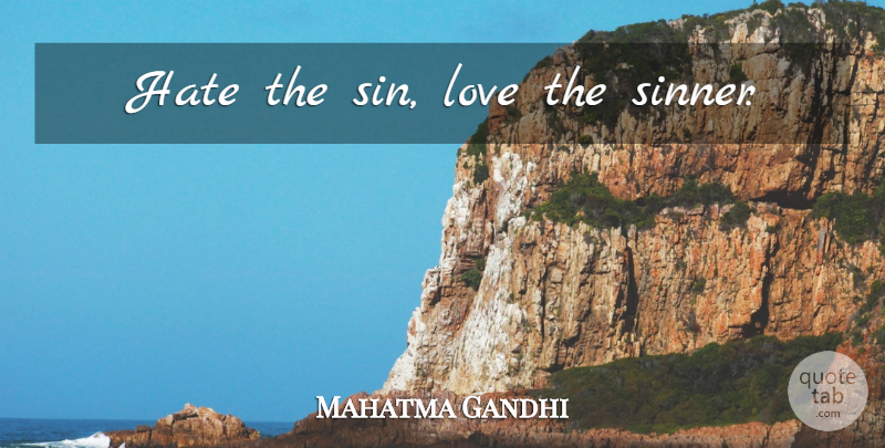 Mahatma Gandhi Quote About Love, Inspirational, Spiritual: Hate The Sin Love The...