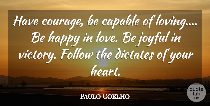Paulo Coelho Quote About Heart, Love Is, Victory: Have Courage Be Capable Of...