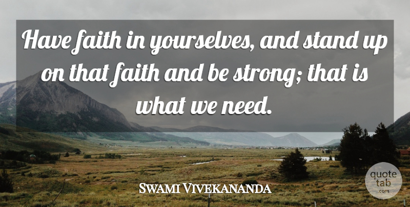 Swami Vivekananda Quote About Faith, Strong, Have Faith: Have Faith In Yourselves And...