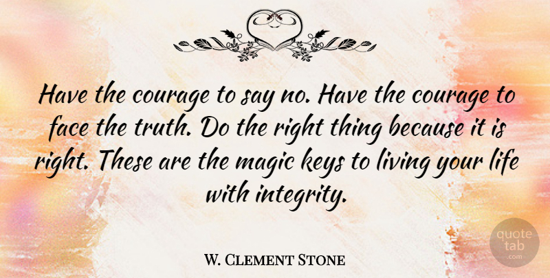 W. Clement Stone Quote About Strength, Inspiring, Courage: Have The Courage To Say...