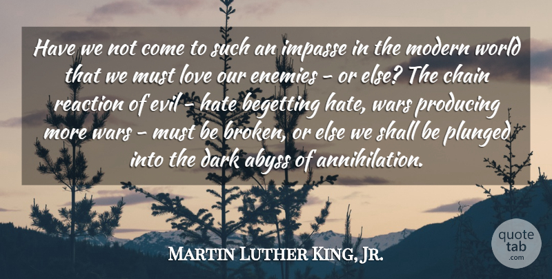 Martin Luther King, Jr. Quote About Love, War, Hate: Have We Not Come To...