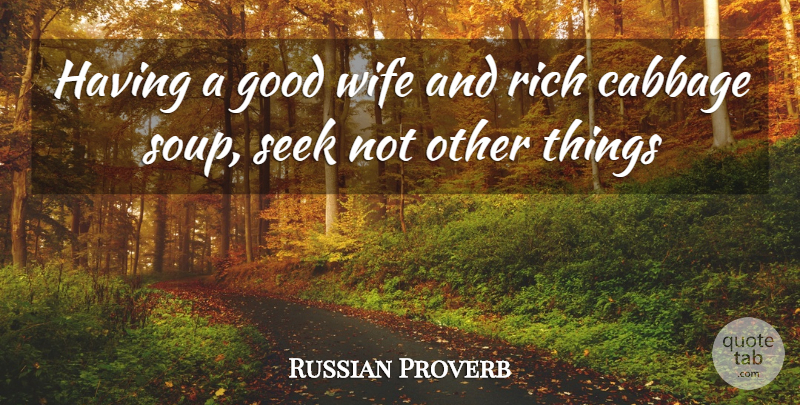 Russian Proverb: Having a good wife and rich cabbage soup ...