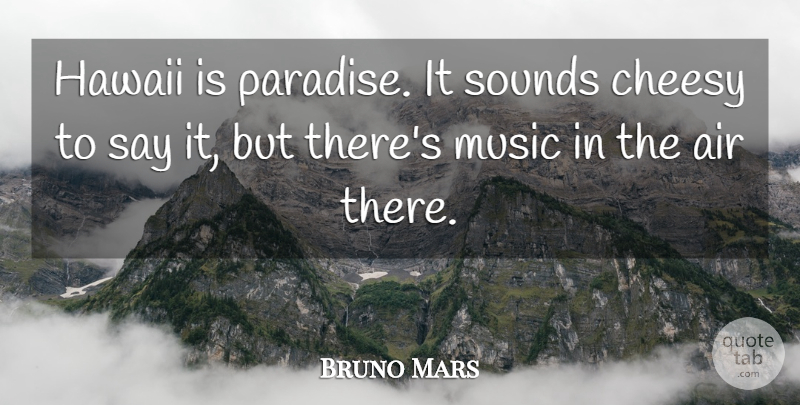 Bruno Mars Quote About Air, Cheesy, Hawaii: Hawaii Is Paradise It Sounds...