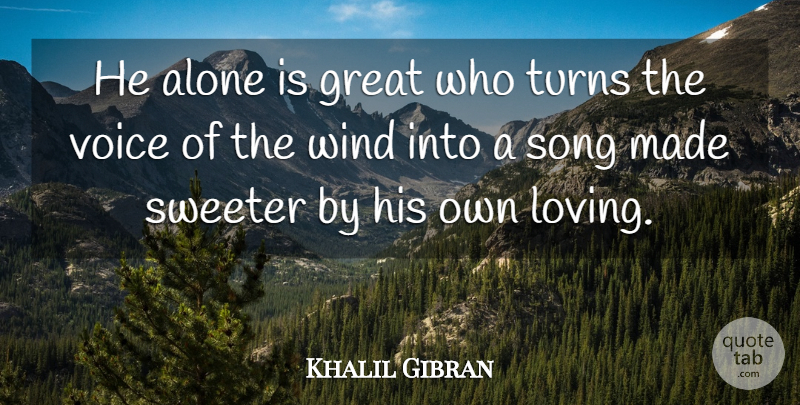 Khalil Gibran Quote About Love, Song, Wind: He Alone Is Great Who...