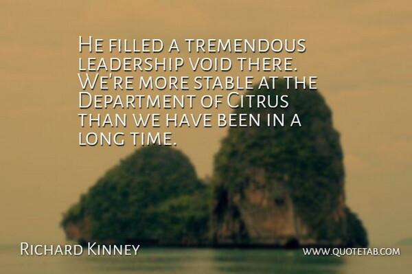 Richard Kinney Quote About Department, Filled, Leadership, Stable, Tremendous: He Filled A Tremendous Leadership...