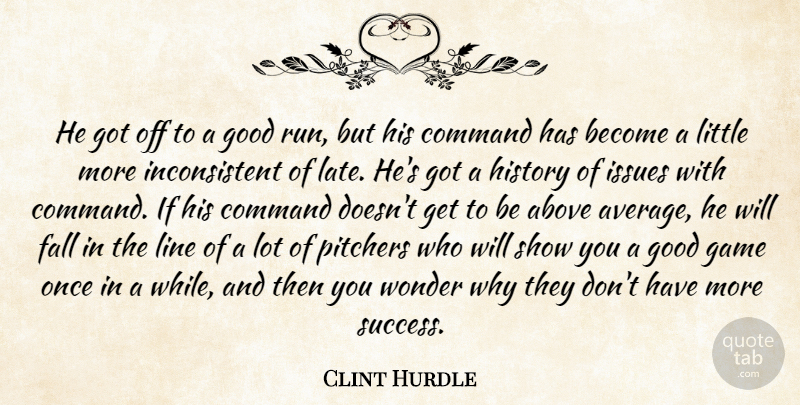 Clint Hurdle Quote About Above, Command, Fall, Game, Good: He Got Off To A...