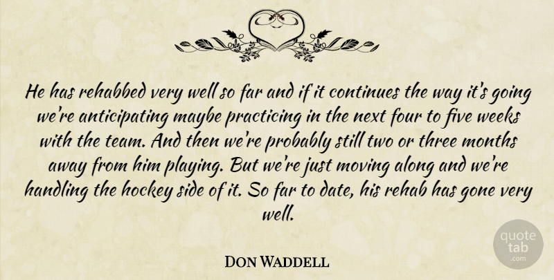Don Waddell Quote About Along, Continues, Far, Five, Four: He Has Rehabbed Very Well...