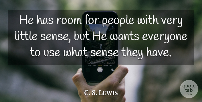 C. S. Lewis Quote About People, Want, Littles: He Has Room For People...