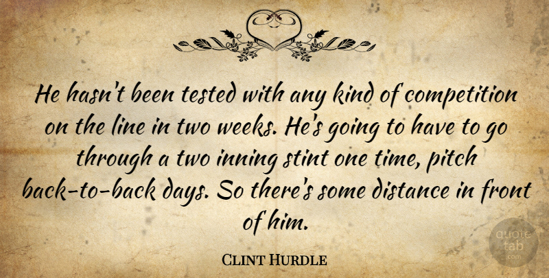 Clint Hurdle Quote About Competition, Distance, Front, Line, Pitch: He Hasnt Been Tested With...