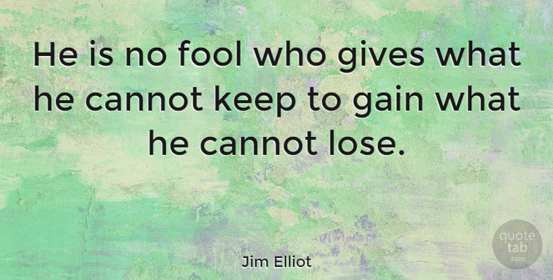 Jim Elliot Quote About Inspirational, Motivational, Christian: He Is No Fool Who...