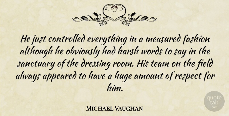Michael Vaughan Quote About Although, Amount, Appeared, Controlled, Dressing: He Just Controlled Everything In...