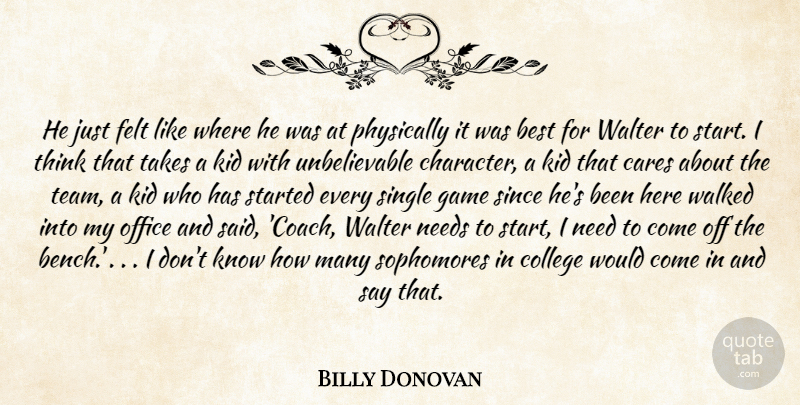 Billy Donovan Quote About Best, Cares, College, Felt, Game: He Just Felt Like Where...