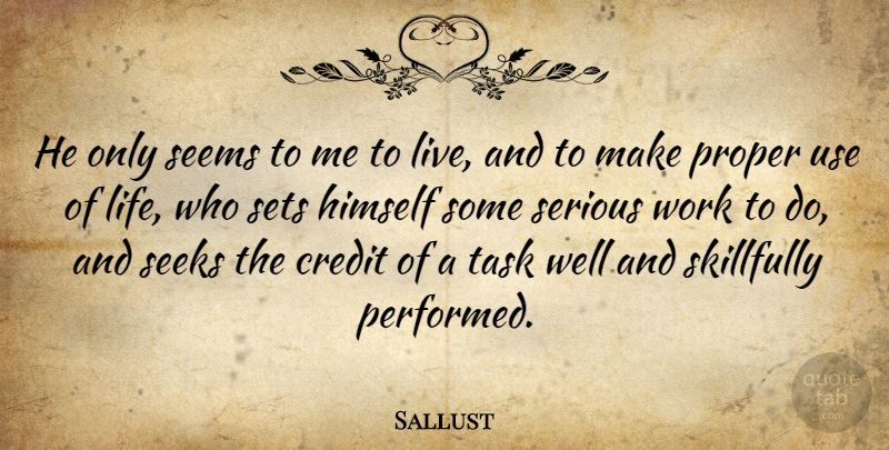 Sallust Quote About Himself, Proper, Seeks, Seems, Serious: He Only Seems To Me...