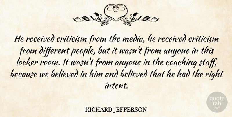 Richard Jefferson Quote About Anyone, Believed, Coaching, Criticism, Critics And Criticism: He Received Criticism From The...