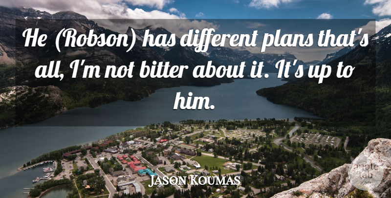 Jason Koumas Quote About Bitter, Plans: He Robson Has Different Plans...