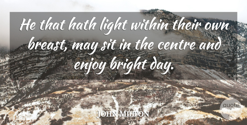 John Milton Quote About Light, May, Enjoy: He That Hath Light Within...