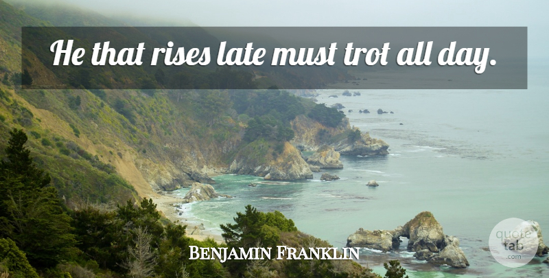 Benjamin Franklin Quote About Time, Laziness, Kick Ass: He That Rises Late Must...